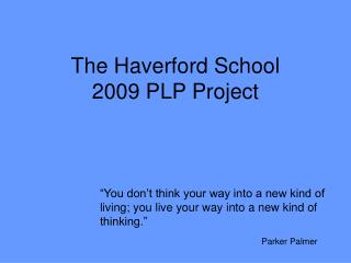 The Haverford School 2009 PLP Project
