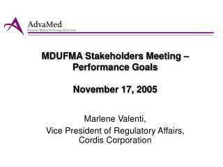 MDUFMA Stakeholders Meeting – Performance Goals November 17, 2005