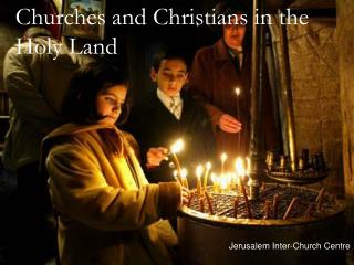 Churches and Christians in the Holy Land