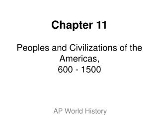 Chapter 11 Peoples and Civilizations of the Americas, 600 - 1500