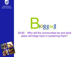 20/20 -  Who will the communities be and what place will blogs have in sustaining them?
