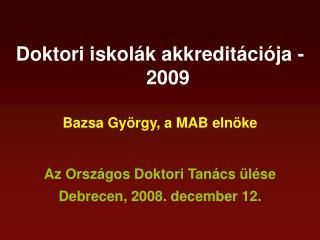 Doktori iskolák akkreditációja - 2009 Bazsa György, a MAB elnöke Az Országos Doktori Tanács ülése
