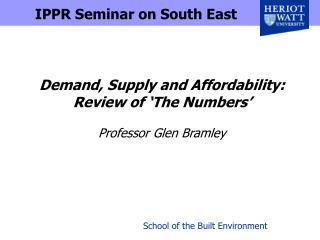 Demand, Supply and Affordability: Review of 'The Numbers' Professor Glen Bramley