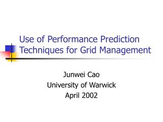Use of Performance Prediction Techniques for Grid Management