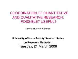 COORDINATION OF QUANTITATIVE AND QUALITATIVE RESEARCH:  POSSIBLE? USEFUL?