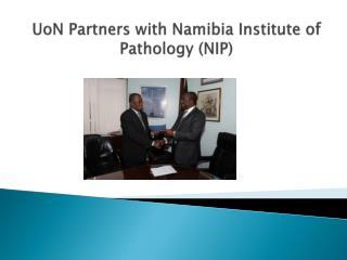 UoN  Partners  with Namibia Institute of Pathology (NIP )