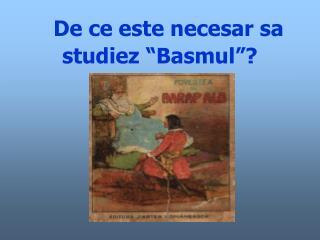 """De ce este necesar sa studiez """"Basmul""""?"""