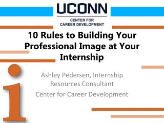 10 Rules to Building Your Professional Image at Your Internship