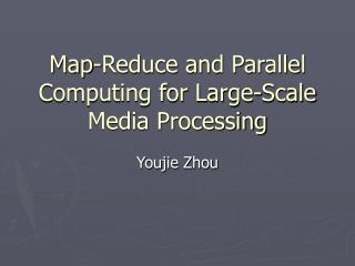 Map-Reduce and Parallel Computing for Large-Scale Media Processing