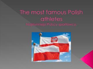 The most famous Polish athletes  Najsłynniejsi Polscy sportowcy.