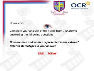 Homework: Complete your analysis of the scene from  The Matrix  answering the following question: