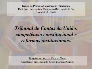Pesquisador: Veyzon Campos Muniz Orientador: Prof. Eduardo Kroeff Machado  Carrion