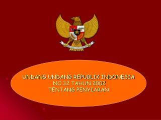 UNDANG UNDANG REPUBLIK INDONESIA  NO.32 TAHUN 2002 TENTANG PENYIARAN