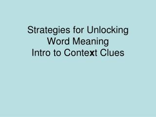 Strategies for Unlocking Word Meaning Intro to Conte x t Clues