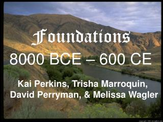 Foundations 8000 BCE – 600 CE