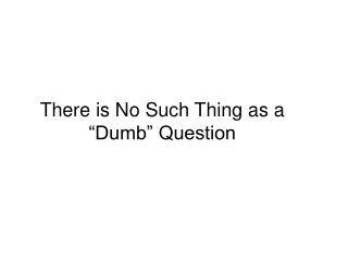 There is No Such Thing as a �Dumb� Question