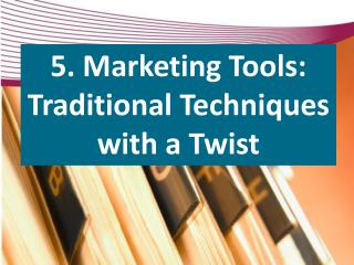 5. Marketing Tools: Traditional Techniques with a Twist