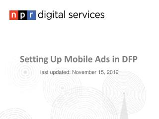 Setting Up Mobile Ads in DFP last updated: November 15, 2012