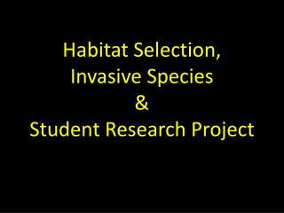 Habitat Selection,  Invasive Species & Student Research Project