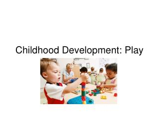 Childhood Development: Play