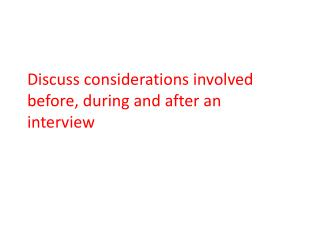 Discuss considerations involved before, during and after an interview