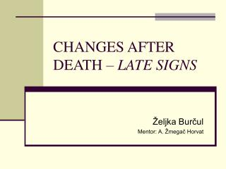 CHANGES AFTER DEATH –  LATE SIGNS