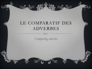 Le  comparatif  des  adverbes