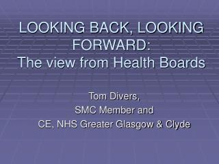 LOOKING BACK, LOOKING FORWARD: The view from Health Boards