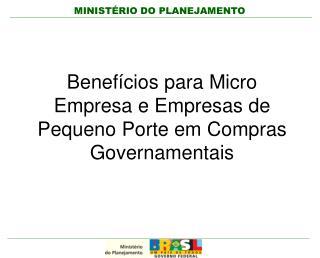 Benef�cios para Micro Empresa e Empresas de Pequeno Porte em Compras Governamentais