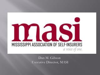 Dan M.  Gibson Executive Director,  MASI