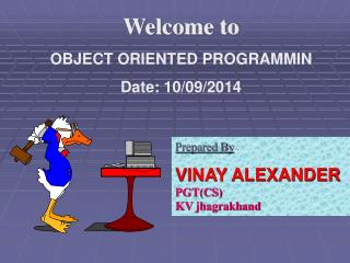Welcome to  OBJECT ORIENTED  PROGRAMMIN Date: 10/09/2014