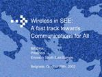 Wireless in SEE: A fast track towards Communications for All   Bill Zikou President Ericsson South East Europe  Belgrade