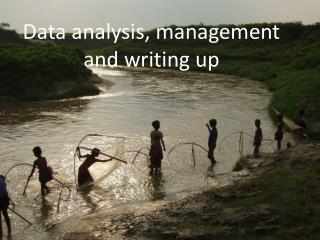 Data analysis, management and writing up