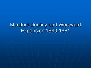 Manifest Destiny and Westward Expansion 1840-1861