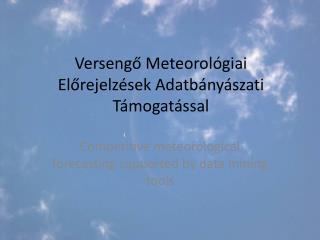 Versengő Meteorológiai Előrejelzések Adatbányászati Támogatással