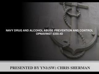 NAVY DRUG AND ALCOHOL ABUSE PREVENTION AND CONTROL OPNAVINST 5350.4D