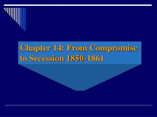 Chapter 14: From Compromise to Secession 1850-1861