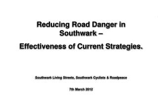 Reducing Road Danger in Southwark –  Effectiveness of Current Strategies.
