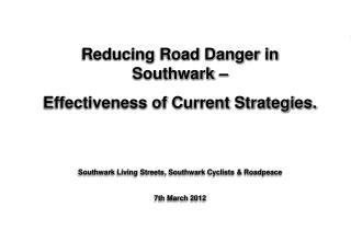 Reducing Road Danger in Southwark �  Effectiveness of Current Strategies.