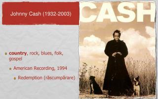 country , rock, blues, folk, gospel American Recording, 1994 Redemption (răscumpărare)
