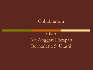 Cohabitation  Oleh  Ari Anggari Harapan Bernadetta S. Utami