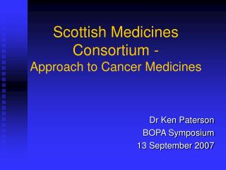 Scottish Medicines Consortium - Approach to Cancer Medicines