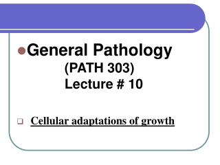 General Pathology            		 (PATH 303)                  		 Lecture # 10