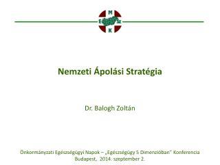Nemzeti Ápolási Stratégia Dr. Balogh Zoltán