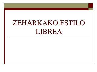 ZEHARKAKO ESTILO LIBREA