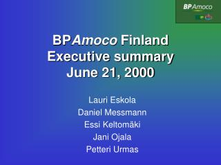 BP Amoco  Finland Executive summary June 21, 2000