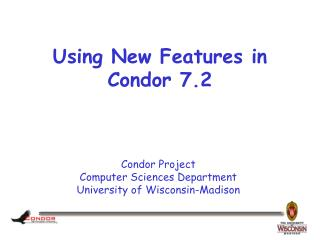 Using New Features in Condor 7.2