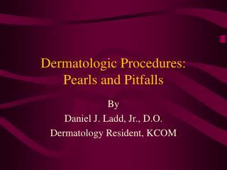 Dermatologic Procedures:  Pearls and Pitfalls