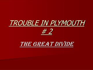 TROUBLE IN PLYMOUTH  # 2