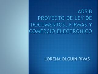 ADSIB  PROYECTO DE LEY DE DOCUMENTOS, FIRMAS Y COMERCIO ELECTRÓNICO